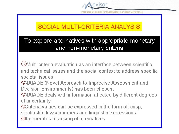 SOCIAL MULTI-CRITERIA ANALYSIS To explore alternatives with appropriate monetary and non-monetary criteria » Multi-criteria