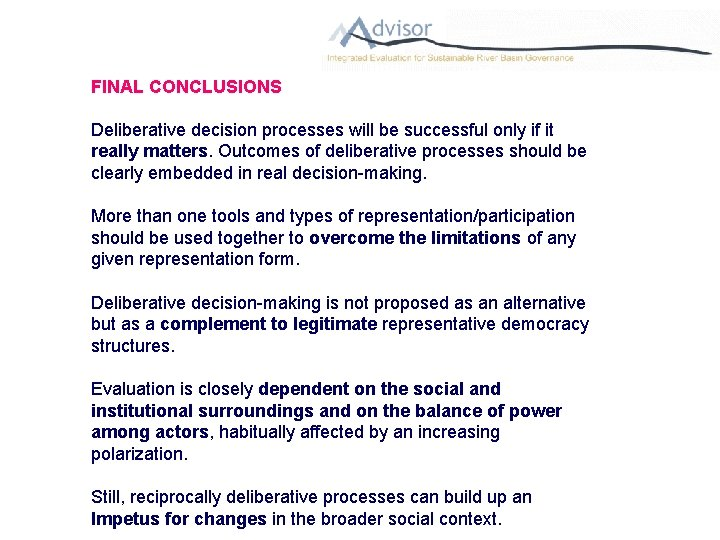 FINAL CONCLUSIONS Deliberative decision processes will be successful only if it really matters. Outcomes