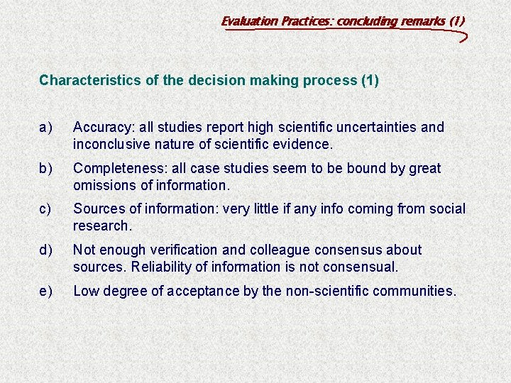 Evaluation Practices: concluding remarks (1) Characteristics of the decision making process (1) a) Accuracy: