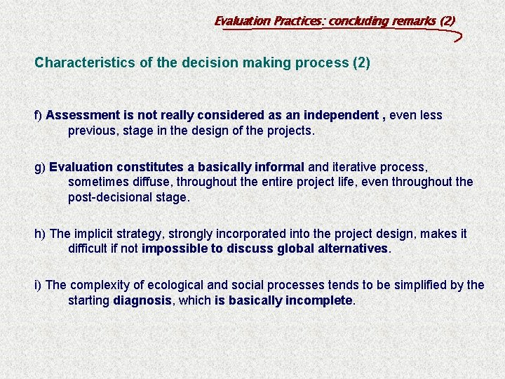 Evaluation Practices: concluding remarks (2) Characteristics of the decision making process (2) f) Assessment