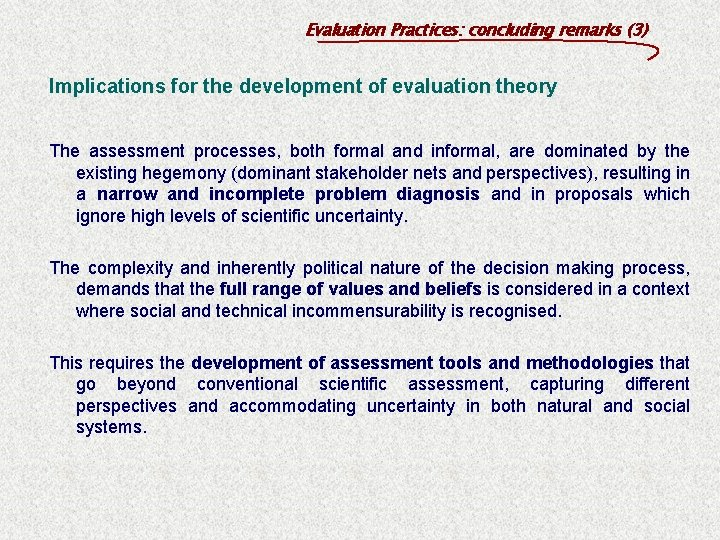 Evaluation Practices: concluding remarks (3) Implications for the development of evaluation theory The assessment