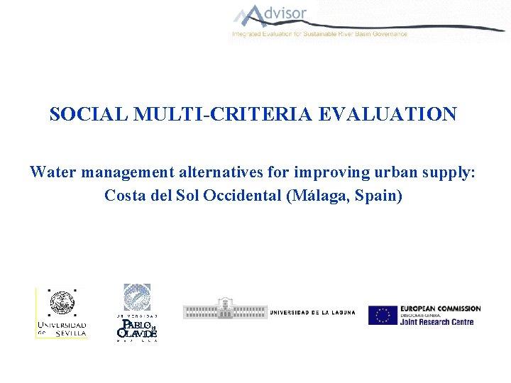 SOCIAL MULTI-CRITERIA EVALUATION Water management alternatives for improving urban supply: Costa del Sol Occidental