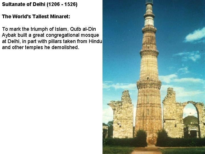 Sultanate of Delhi (1206 - 1526) The World's Tallest Minaret: To mark the triumph