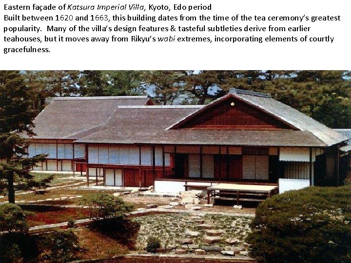 Eastern façade of Katsura Imperial Villa, Kyoto, Edo period Built between 1620 and 1663,