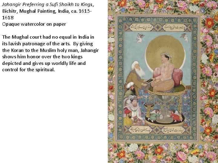 Jahangir Preferring a Sufi Shaikh to Kings, Bichitr, Mughal Painting, India, ca. 16151618 Opaque