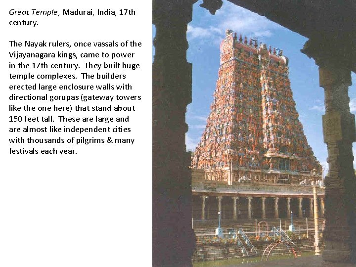 Great Temple, Madurai, India, 17 th century. The Nayak rulers, once vassals of the