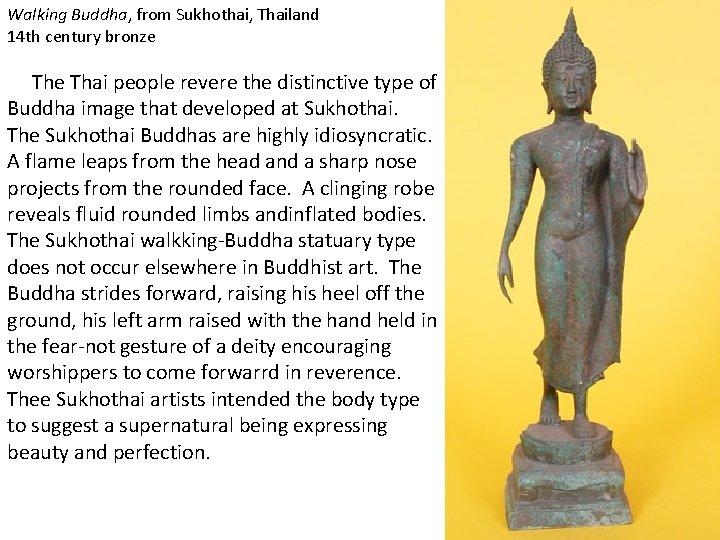 Walking Buddha, from Sukhothai, Thailand 14 th century bronze Thai people revere the distinctive