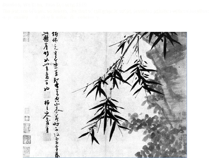Bamboo, Wu Zhen, Yuan Dynasty, 1350 The pattern of bamboo leaves, like that of