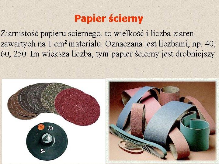 Papier ścierny Ziarnistość papieru ściernego, to wielkość i liczba ziaren zawartych na 1 cm
