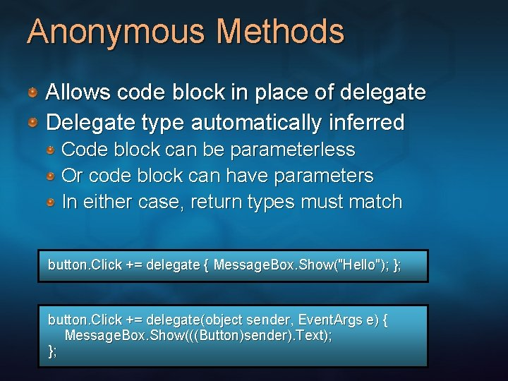 Anonymous Methods Allows code block in place of delegate Delegate type automatically inferred Code