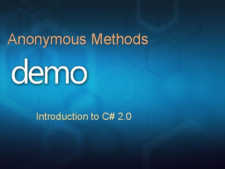 Anonymous Methods Introduction to C# 2. 0