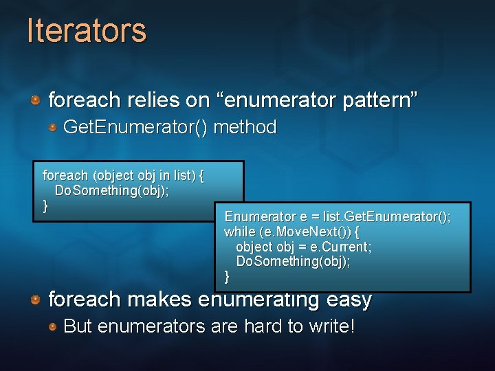 """Iterators foreach relies on """"enumerator pattern"""" Get. Enumerator() method foreach (object obj in list)"""