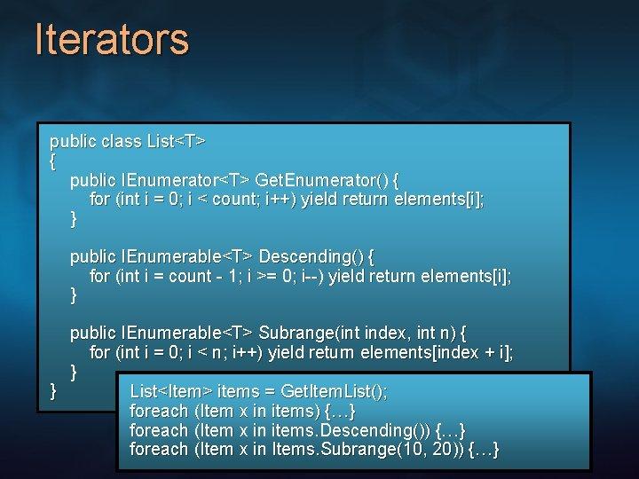 Iterators public class List<T> { public IEnumerator<T> Get. Enumerator() { for (int i =