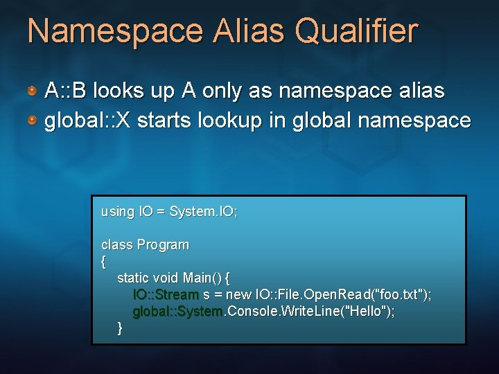 Namespace Alias Qualifier A: : B looks up A only as namespace alias global: