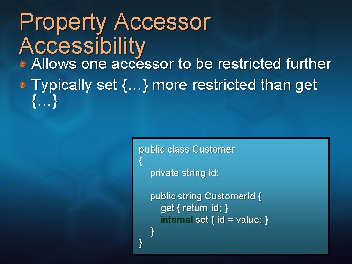 Property Accessor Accessibility Allows one accessor to be restricted further Typically set {…} more