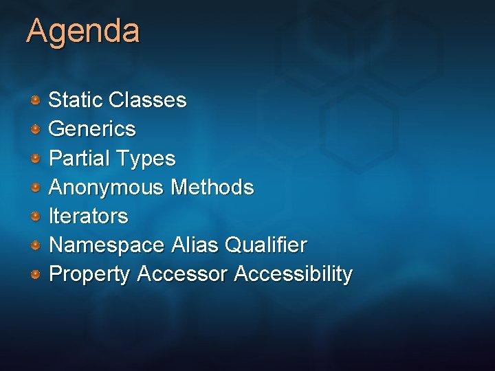 Agenda Static Classes Generics Partial Types Anonymous Methods Iterators Namespace Alias Qualifier Property Accessor