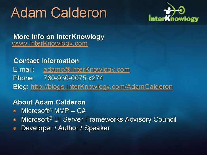 Adam Calderon More info on Inter. Knowlogy www. Inter. Knowlogy. com Contact Information E-mail: