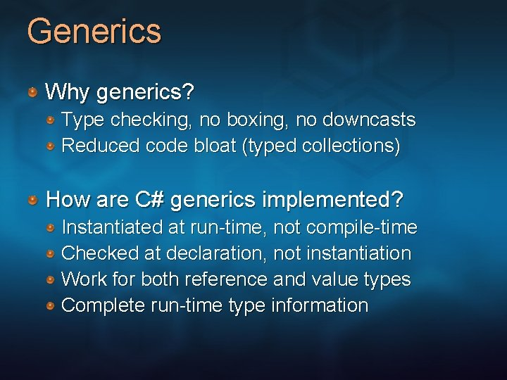 Generics Why generics? Type checking, no boxing, no downcasts Reduced code bloat (typed collections)
