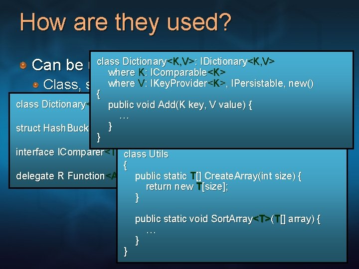 How are they used? class Dictionary<K, V>: IDictionary<K, V> Can be used with various