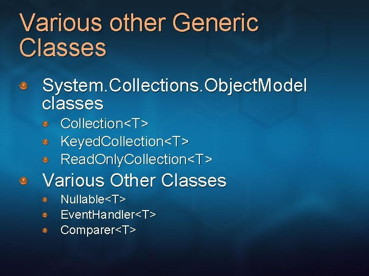 Various other Generic Classes System. Collections. Object. Model classes Collection<T> Keyed. Collection<T> Read. Only.