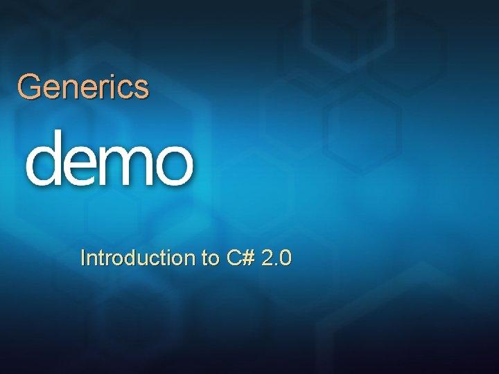 Generics Introduction to C# 2. 0