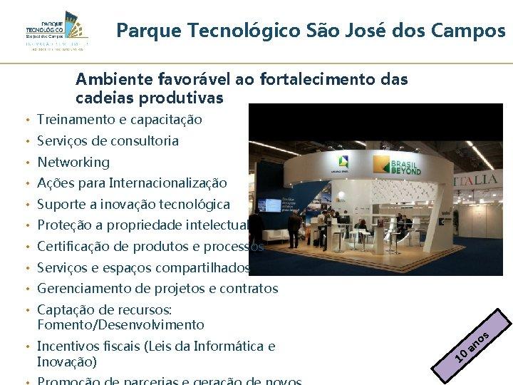 Parque Tecnológico São José dos Campos Ambiente favorável ao fortalecimento das cadeias produtivas •