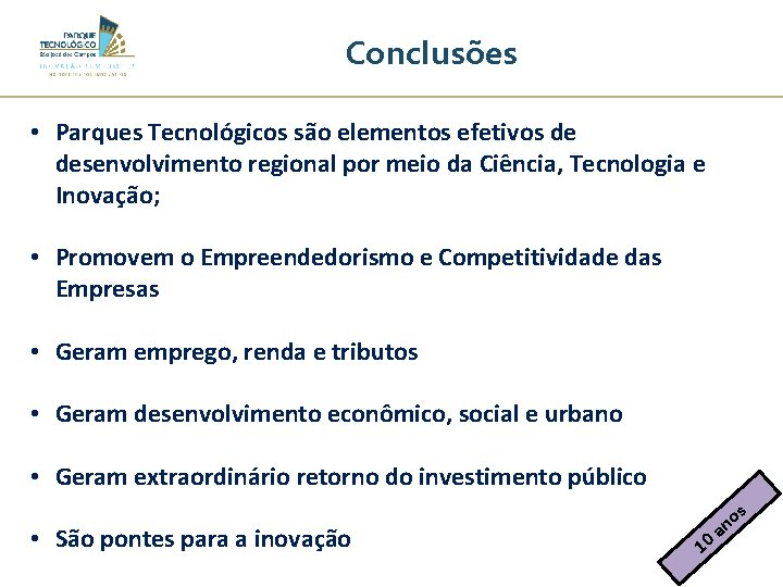 Conclusões • Parques Tecnológicos são elementos efetivos de desenvolvimento regional por meio da Ciência,