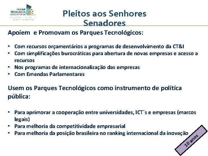 Pleitos aos Senhores Senadores Apoiem e Promovam os Parques Tecnológicos: • Com recursos orçamentários