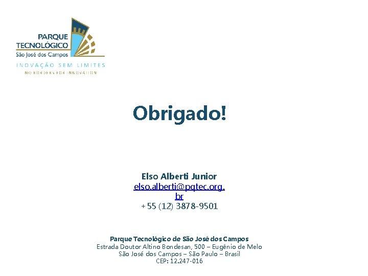 Obrigado! Elso Alberti Junior elso. alberti@pqtec. org. br +55 (12) 3878 -9501 Parque Tecnológico
