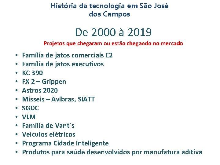 História da tecnologia em São José dos Campos De 2000 à 2019 Projetos que