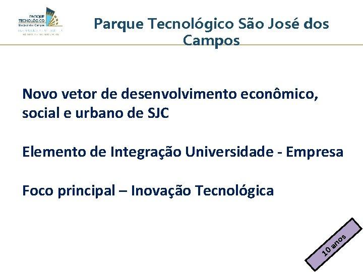 Parque Tecnológico São José dos Campos Novo vetor de desenvolvimento econômico, social e urbano