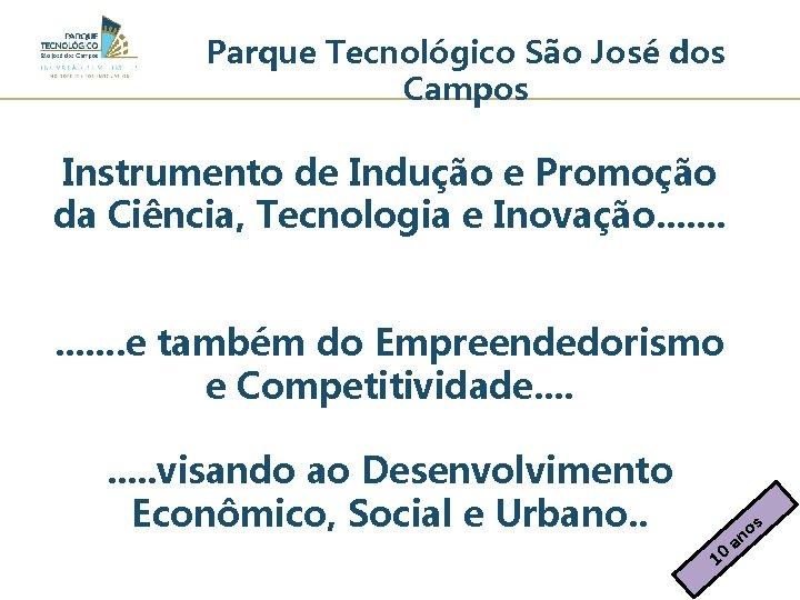 Parque Tecnológico São José dos Campos Instrumento de Indução e Promoção da Ciência, Tecnologia