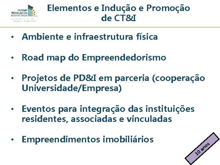 Elementos e Indução e Promoção de CT&I • Ambiente e infraestrutura física • Road