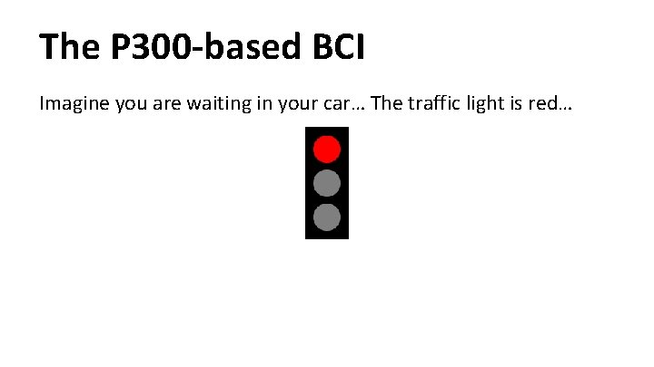 The P 300 -based BCI Imagine you are waiting in your car… The traffic