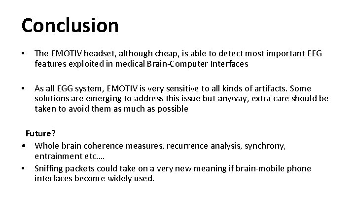 Conclusion • The EMOTIV headset, although cheap, is able to detect most important EEG