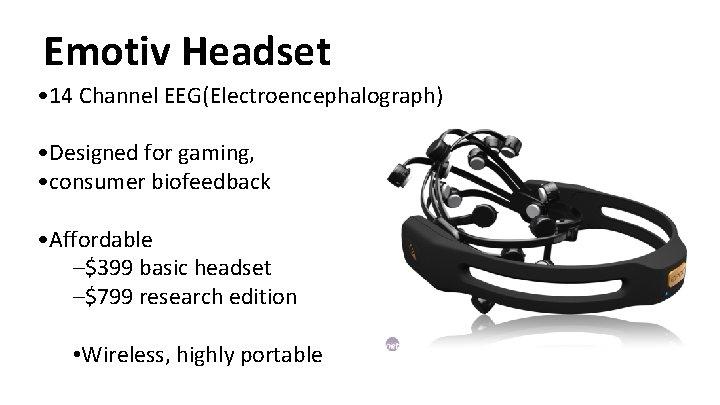 Emotiv Headset • 14 Channel EEG(Electroencephalograph) • Designed for gaming, • consumer biofeedback •