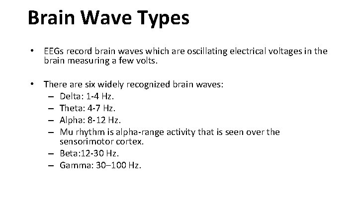 Brain Wave Types • EEGs record brain waves which are oscillating electrical voltages in