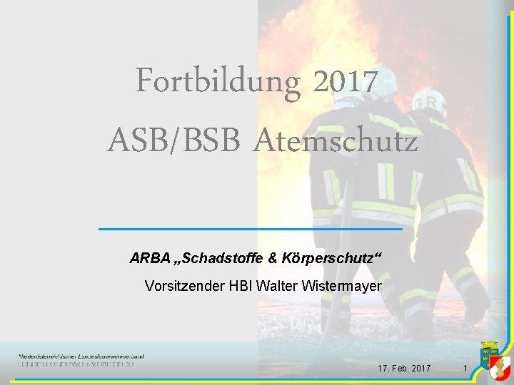 """Fortbildung 2017 ASB/BSB Atemschutz ARBA """"Schadstoffe & Körperschutz"""" Vorsitzender HBI Walter Wistermayer 17. Feb."""