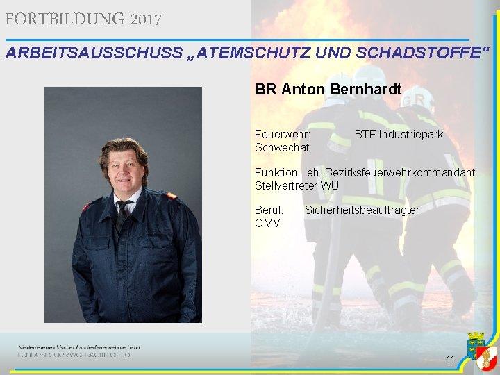 """FORTBILDUNG 2017 ARBEITSAUSSCHUSS """"ATEMSCHUTZ UND SCHADSTOFFE"""" BR Anton Bernhardt Feuerwehr: Schwechat BTF Industriepark Funktion:"""