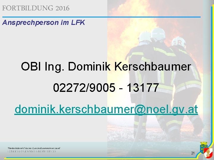 FORTBILDUNG 2016 Ansprechperson im LFK OBI Ing. Dominik Kerschbaumer 02272/9005 - 13177 dominik. kerschbaumer@noel.