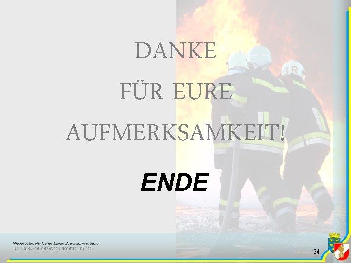DANKE FÜR EURE AUFMERKSAMKEIT! ENDE 24