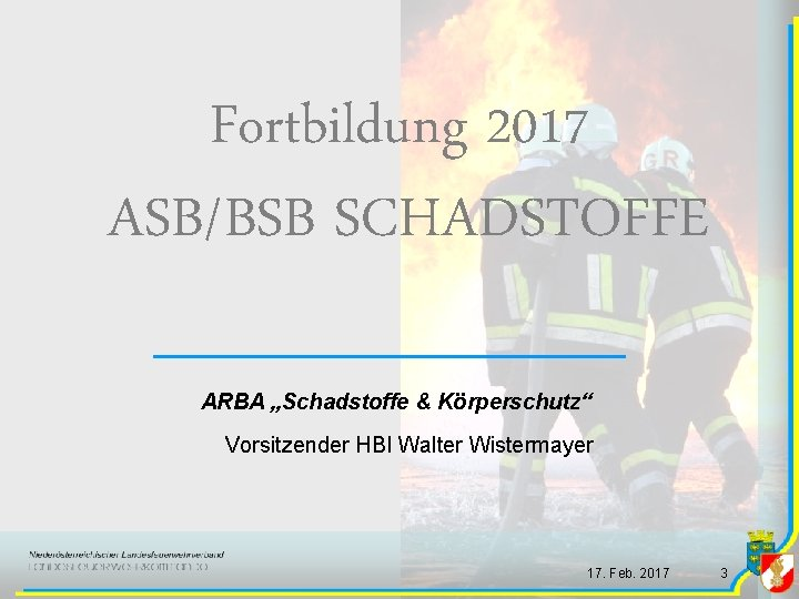 """Fortbildung 2017 ASB/BSB SCHADSTOFFE ARBA """"Schadstoffe & Körperschutz"""" Vorsitzender HBI Walter Wistermayer 17. Feb."""