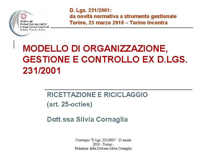 D. Lgs. 231/2001: da novità normativa a strumento gestionale Torino, 25 marzo 2010 –