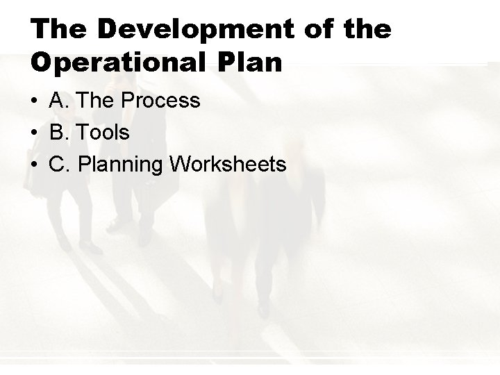 The Development of the Operational Plan • A. The Process • B. Tools •