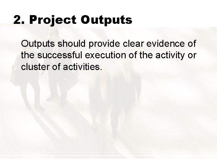 2. Project Outputs should provide clear evidence of the successful execution of the activity