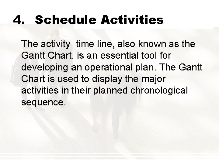4. Schedule Activities The activity time line, also known as the Gantt Chart, is