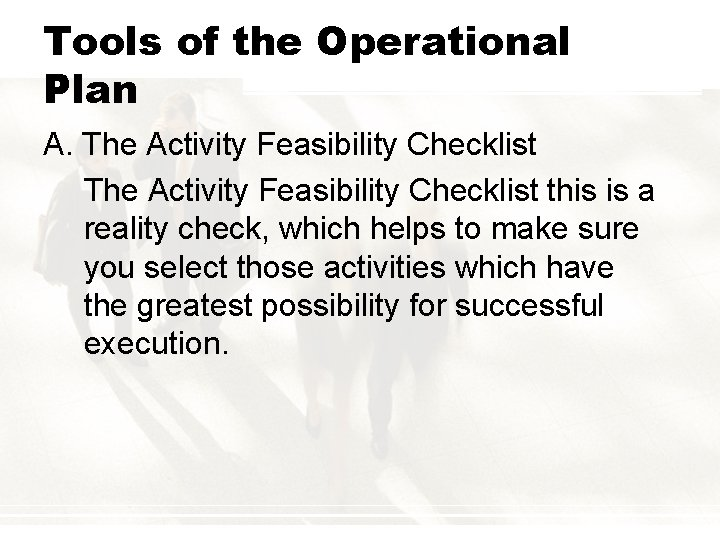 Tools of the Operational Plan A. The Activity Feasibility Checklist this is a reality