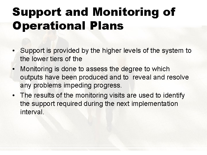 Support and Monitoring of Operational Plans • Support is provided by the higher levels