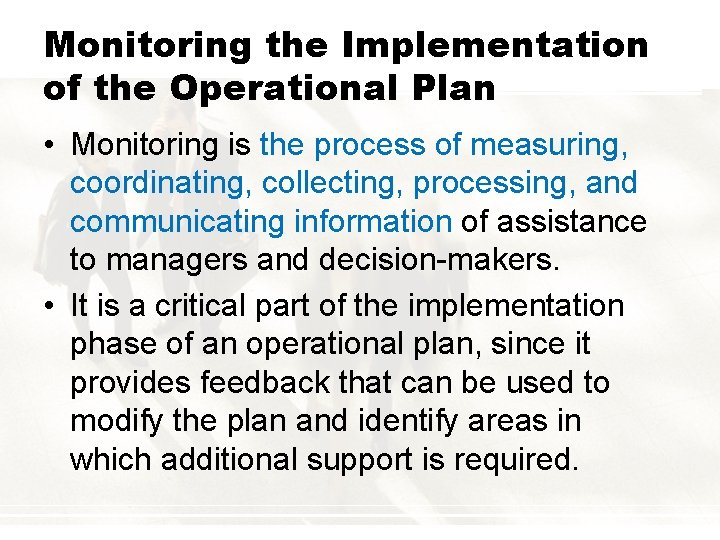 Monitoring the Implementation of the Operational Plan • Monitoring is the process of measuring,
