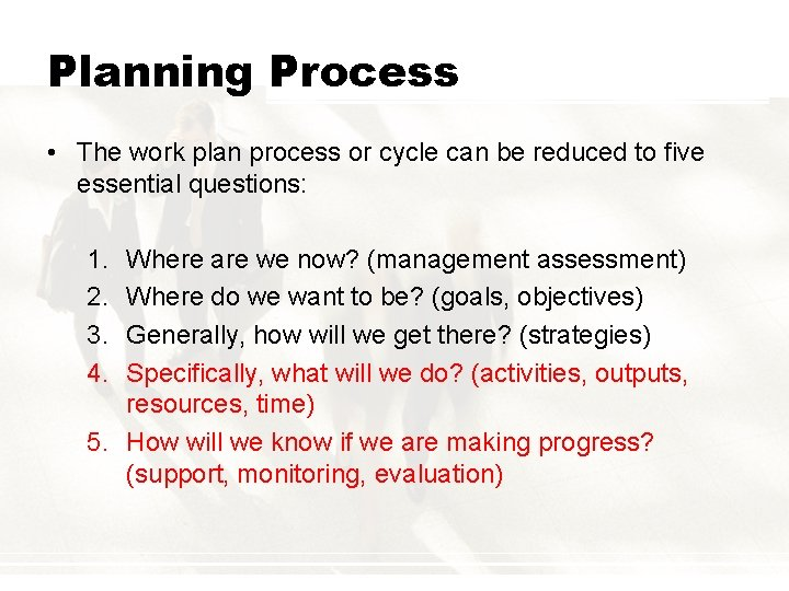 Planning Process • The work plan process or cycle can be reduced to five